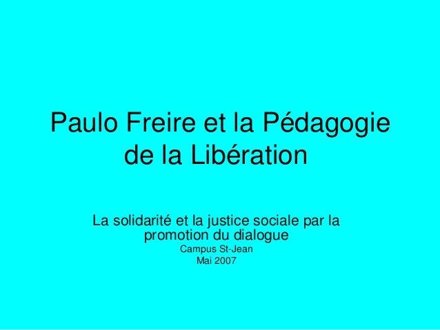Paulo Freire et la Pédagogie de la Libération La solidarité et la justice sociale par la promotion du dialogue Campus St-J...