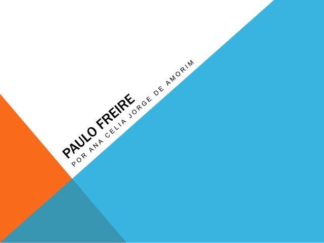 PAULO FREIRE Paulo Freire (1921-1997) foi o mais célebre educador brasileiro, com atuação e reconhecimento internacionais....