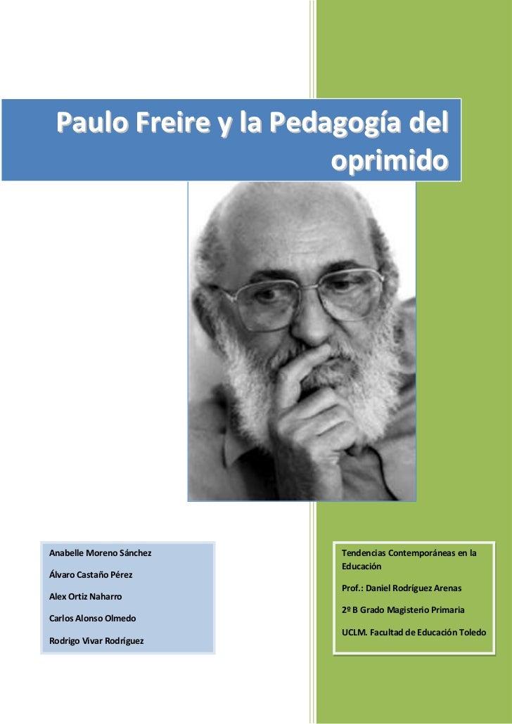 Paulo Freire y la Pedagogía del oprimidoTendencias Contemporáneas en la EducaciónProf.: Daniel Rodríguez Arenas2º B Grado ...