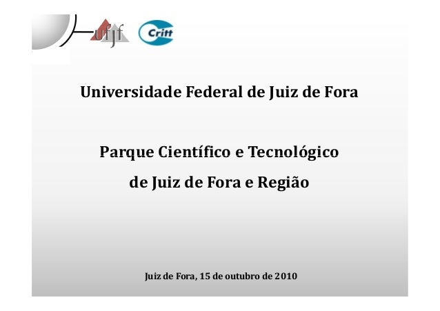 Universidade Federal de Juiz de Fora Parque Científico e TecnológicoParque Científico e Tecnológico de Juiz de Fora e Regi...