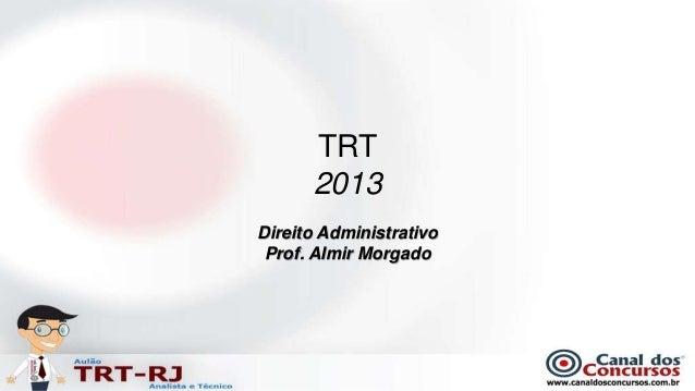 TRT      2013Direito Administrativo Prof. Almir Morgado
