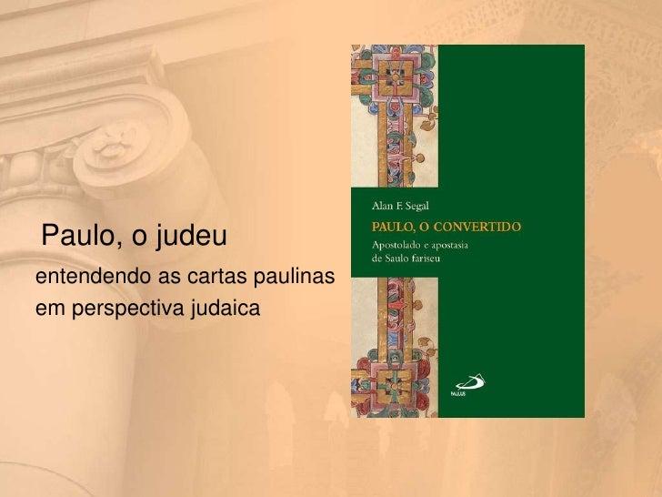 Paulo, o judeuentendendo as cartas paulinasem perspectiva judaica