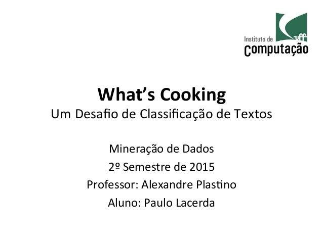 What's  Cooking   Um  Desafio  de  Classificação  de  Textos   Mineração  de  Dados   2º  Semestre ...