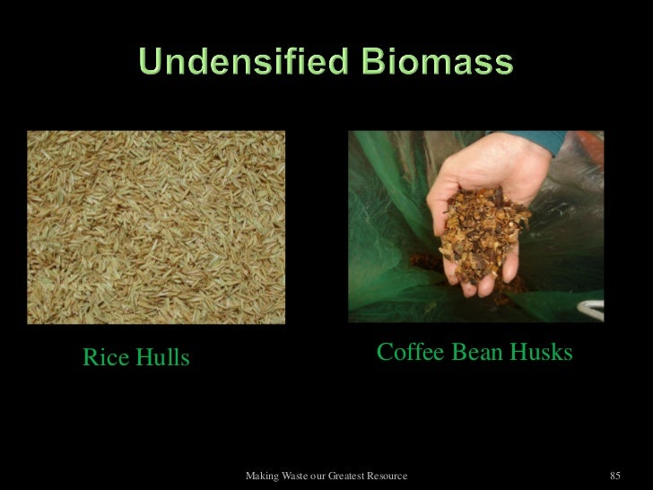 Rice Hulls                              Coffee Bean Husks             Making Waste our Greatest Resource             85