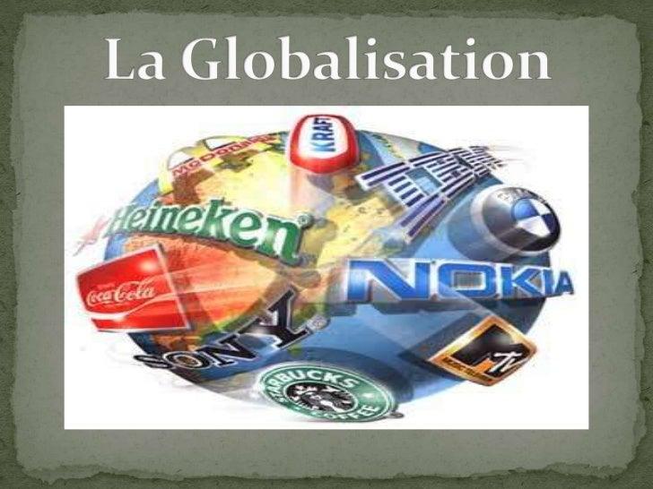  Mondialisation ou globalisation signifie l'intégration des productions et l'interconnexion des marchés de biens et de se...