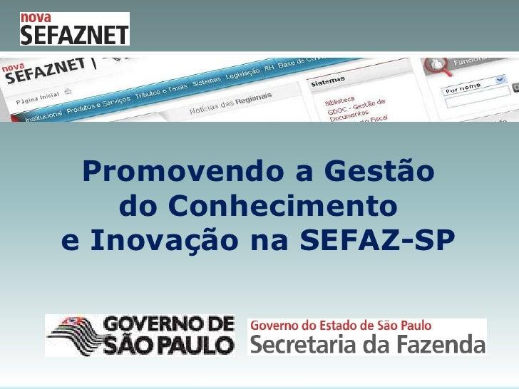 Promovendo a Gestão do Conhecimento <br />e Inovação na SEFAZ-SP<br />São Paulo, abril de 2010<br />