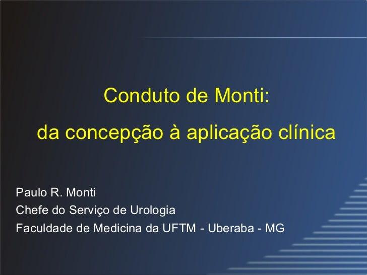 Conduto de Monti: da concepção à aplicação clínica Paulo R. Monti Chefe do Serviço de Urologia Faculdade de Medicina da UF...