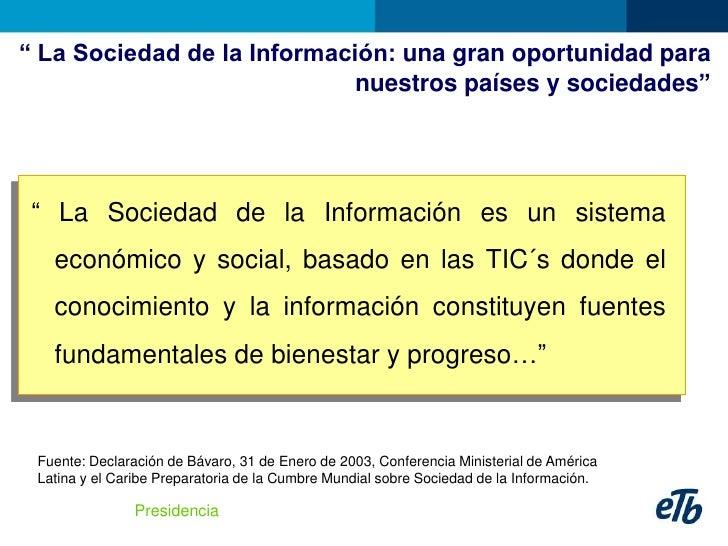 """"""" La Sociedad de la Información: una gran oportunidad para                              nuestros países y sociedades""""     ..."""
