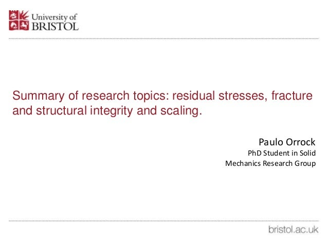 Summary of research topics: residual stresses, fracture and structural integrity and scaling. Paulo Orrock PhD Student in ...