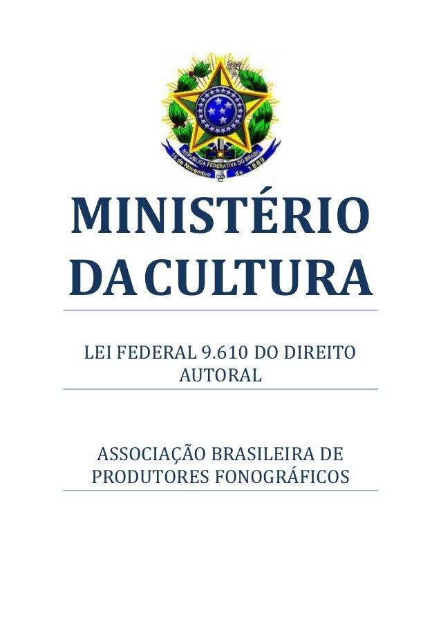MINISTÉRIODA CULTURALEI FEDERAL 9.610 DO DIREITO         AUTORAL ASSOCIAÇÃO BRASILEIRA DEPRODUTORES FONOGRÁFICOS