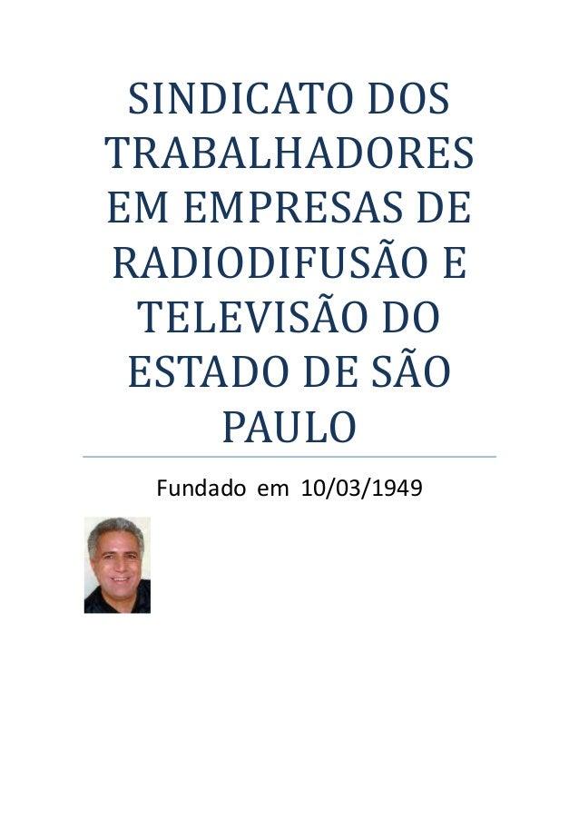 SINDICATO DOSTRABALHADORESEM EMPRESAS DERADIODIFUSÃO E TELEVISÃO DO ESTADO DE SÃO     PAULO  Fundado em 10/03/1949