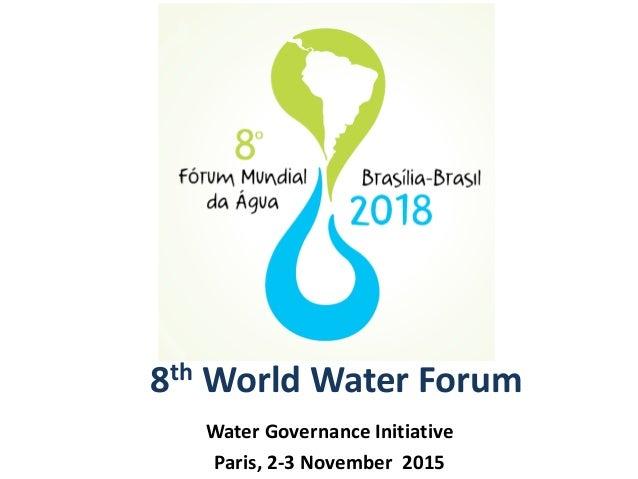 8th World Water Forum Water Governance Initiative Paris, 2-3 November 2015