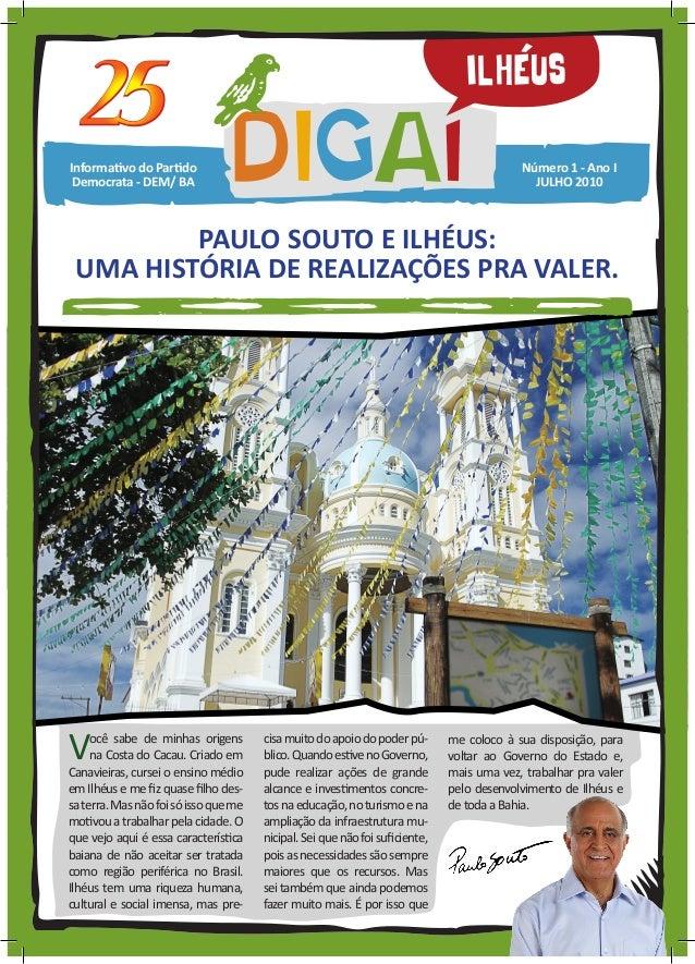 Informativo do Partido Democrata - DEM/ BA  Número 1 - Ano I  JULHO 2010  PAULO SOUTO E ILHÉUS:  UMA HISTÓRIA DE REALIZAÇÕ...