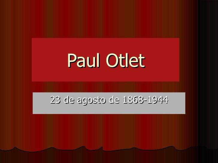 Paul Otlet 23 de agosto de 1868-1944