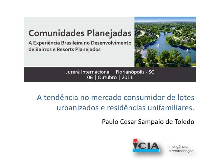 A tendência no mercado consumidor de lotes urbanizados e residências unifamiliares.<br />Paulo Cesar Sampaio de Toledo<br />