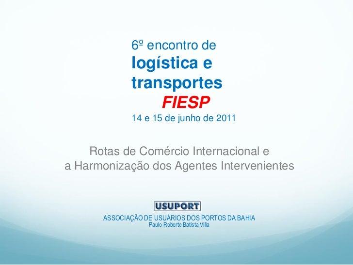 6º encontro de             logística e             transportes                 FIESP             14 e 15 de junho de 2011 ...