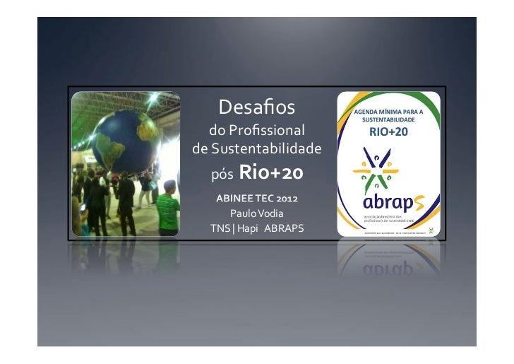 Desafios  doProfissionaldeSustentabilidade  pósRio+20     PauloVodia  TNS|HapiABRAPS