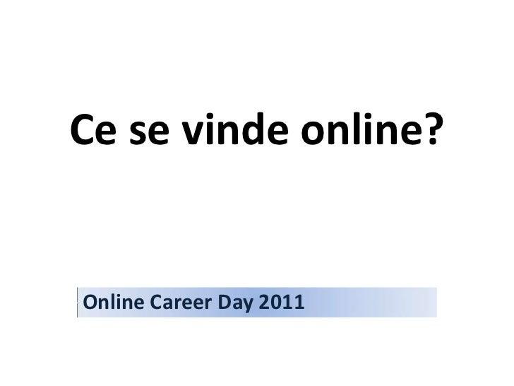 Ce se vinde online?<br />Online Career Day 2011<br />