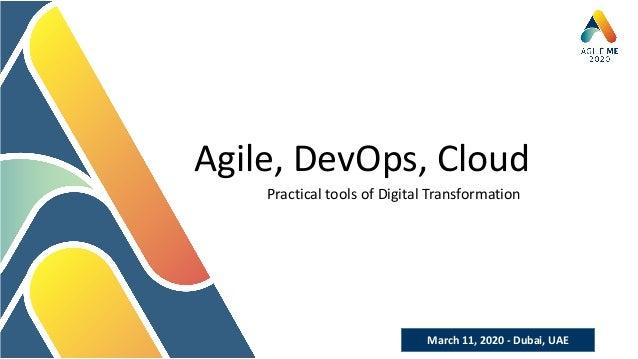 March 11, 2020 - Dubai, UAE Agile, DevOps, Cloud Practical tools of Digital Transformation