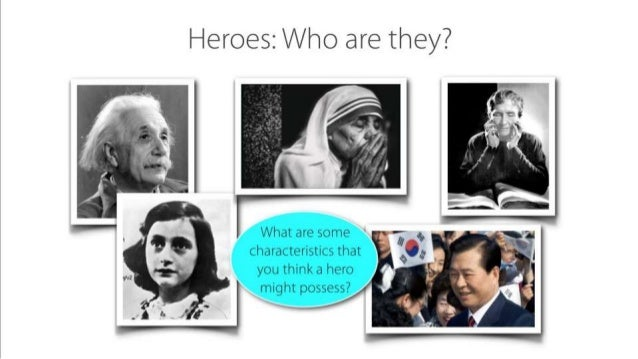 Heroes:  Who are they?      What are seine characteristics that you think a hero  might pi_isse'~. ~..7