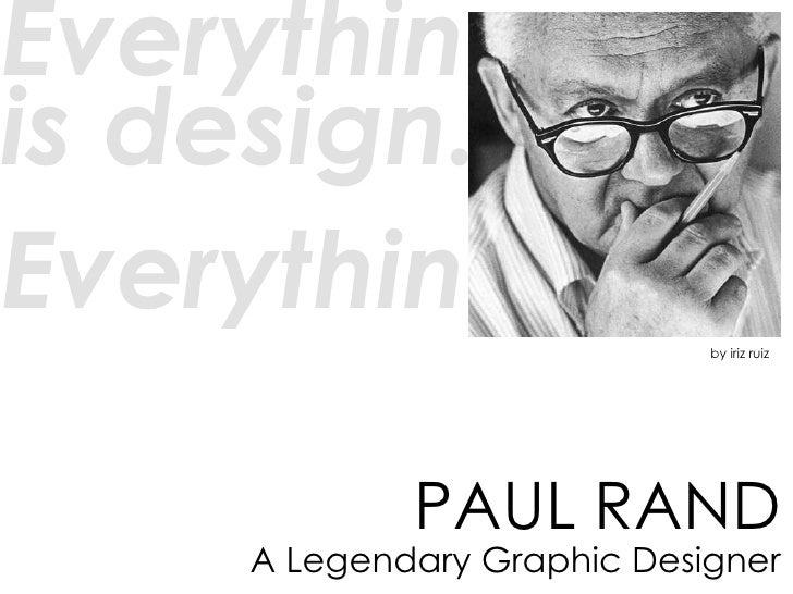 PAUL RAND A Legendary Graphic Designer Everything is design.  Everything! by iriz ruiz