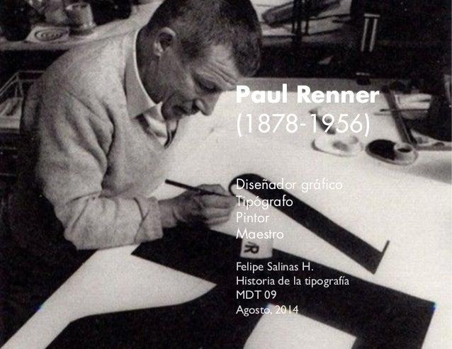Paul Renner  (1878-1956)  Diseñador gráfico  Tipógrafo  Pintor  Maestro  Felipe Salinas H.  Historia de la tipografía  MDT...