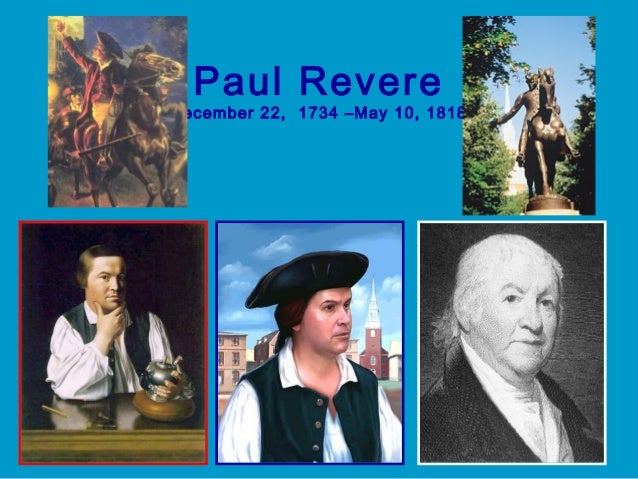 Paul Revere December 22, 1734 –May 10, 1818