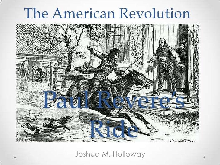The American Revolution<br />Paul Revere's Ride<br />Joshua M. Holloway<br />