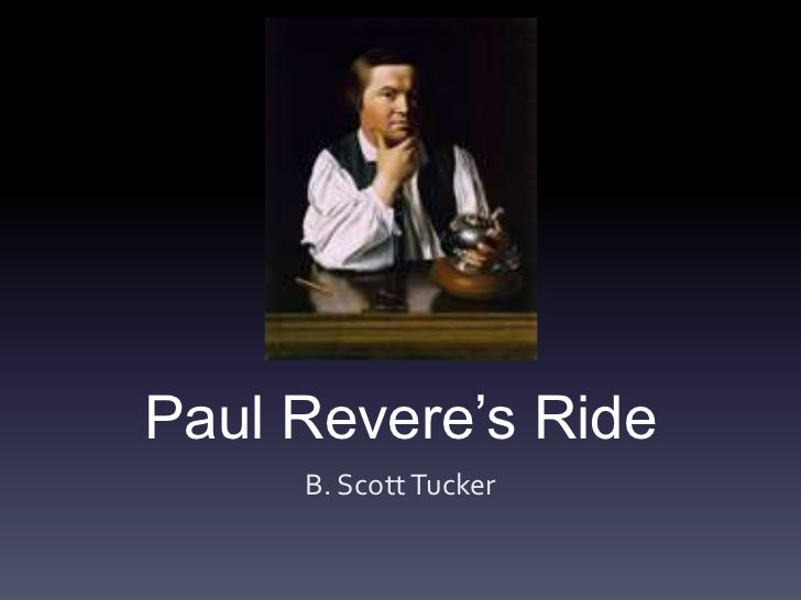 paul reveres ride essay Boston's most famous patriot-silversmith trained with his father, the french huguenot silversmith apollos rivoire, also known as paul revere, sr (1702– 1754), whose his role as a courier for the committees of correspondence is well known from his midnight ride on april 18, 1775, an event later immortalized by henry.
