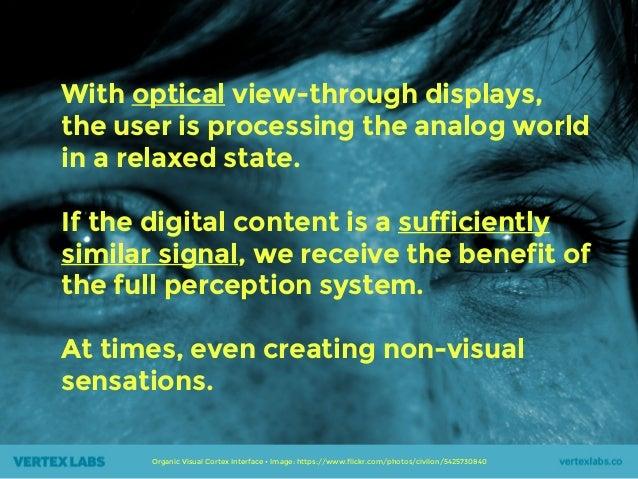 Organic Visual Cortex Interface • Image: https://www.flickr.com/photos/civilon/5425730840 With optical view-through displa...