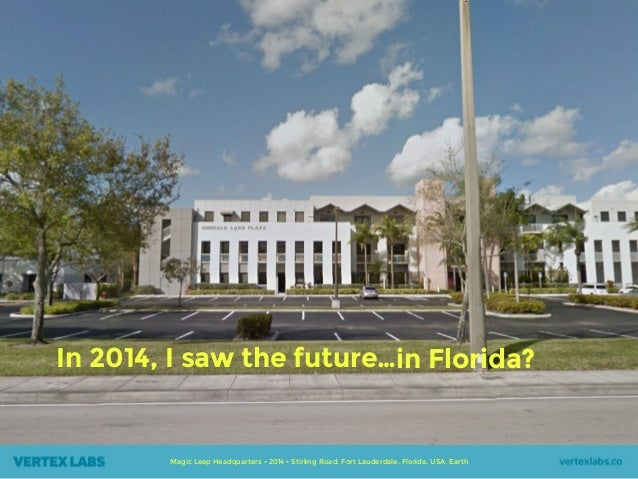 Magic Leap Headquarters • 2014 • Stirling Road, Fort Lauderdale, Florida, USA, Earth In 2014, I saw the future…in Florida?