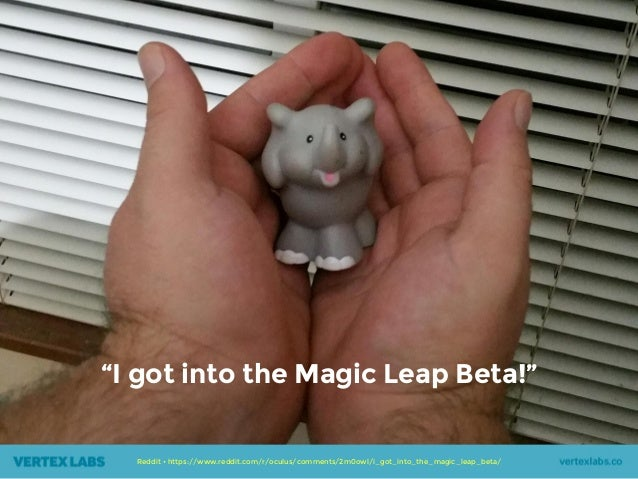 "(Quick aside.) Reddit • https://www.reddit.com/r/oculus/comments/2m0owl/i_got_into_the_magic_leap_beta/ ""I got into the Ma..."
