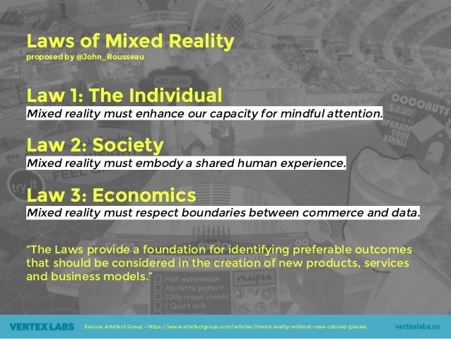 Source: Artefact Group • https://www.artefactgroup.com/articles/mixed-reality-without-rose-colored-glasses Laws of Mixed R...