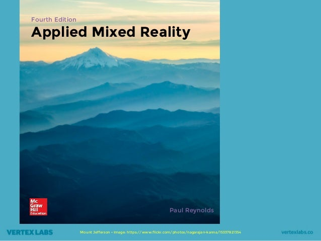 Fourth Edition Applied Mixed Reality Mount Jefferson • Image: https://www.flickr.com/photos/nagarajan-kanna/15337821354 Pa...