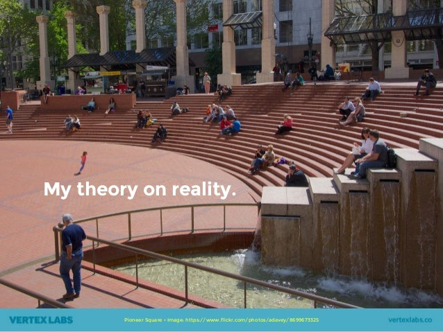 My theory on reality. Pioneer Square • Image: https://www.flickr.com/photos/adavey/8699673325