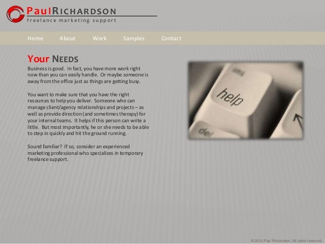 © 2010 Paul Richardson. All rights reserved. Your NEEDS Business is good. In fact, you have more work right now than you c...