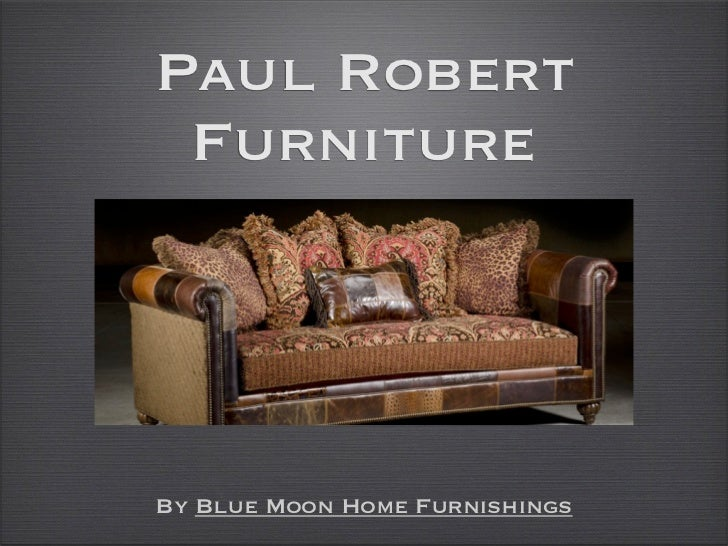 Paul Robert FurnitureBy Blue Moon Home Furnishings