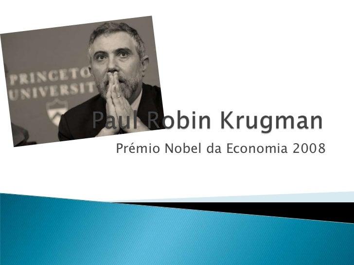 Prémio Nobel da Economia 2008<br />Paul Robin Krugman<br />
