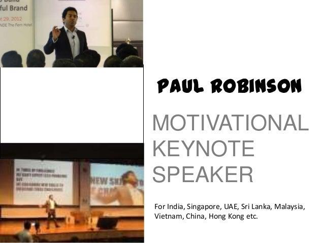 Paul RobinsonMOTIVATIONALKEYNOTESPEAKERFor India, Singapore, UAE, Sri Lanka, Malaysia,Vietnam, China, Hong Kong etc.