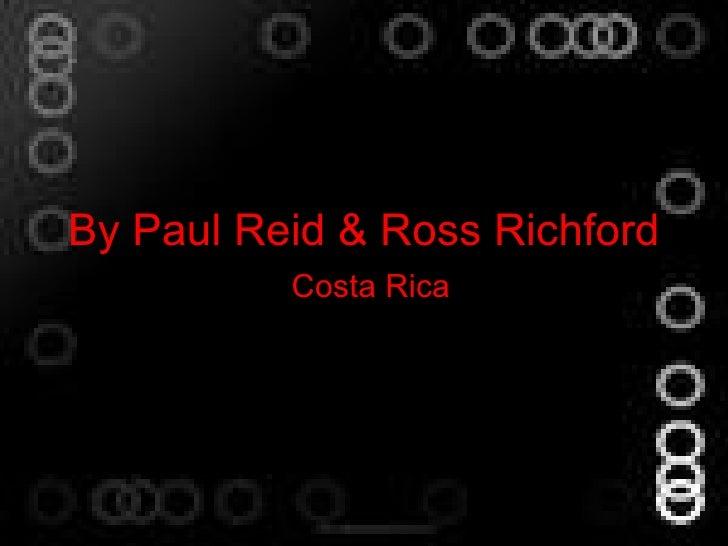 By Paul Reid & Ross Richford Costa Rica