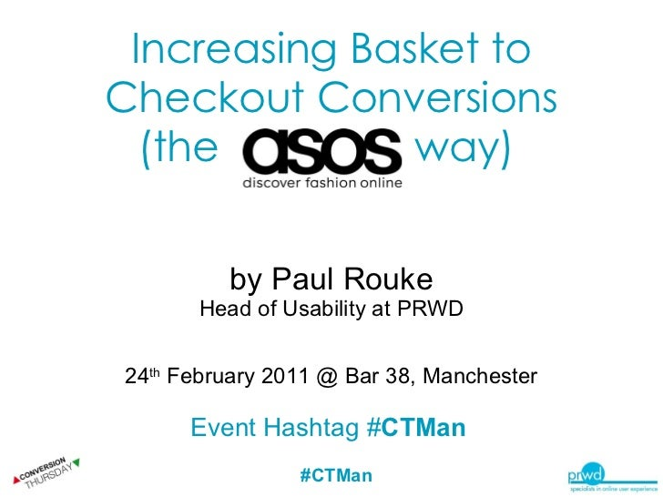 Increasing Basket to Checkout Conversions (the  way)   by Paul Rouke Head of Usability at PRWD 24 th  February 2011 @ Bar ...
