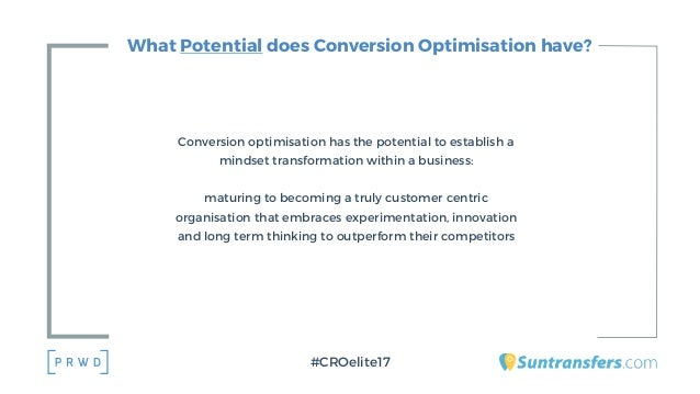 What Potential does Conversion Optimisation have? Conversion optimisation has the potential to establish a mindset transfo...