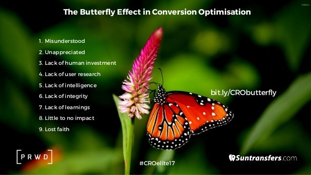The Butterfly Effect in Conversion Optimisation 1. Misunderstood 2. Unappreciated 3. Lack of human investment 4. Lack of u...