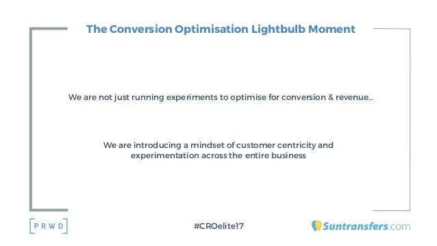 The Conversion Optimisation Lightbulb Moment We are not just running experiments to optimise for conversion & revenue… We ...
