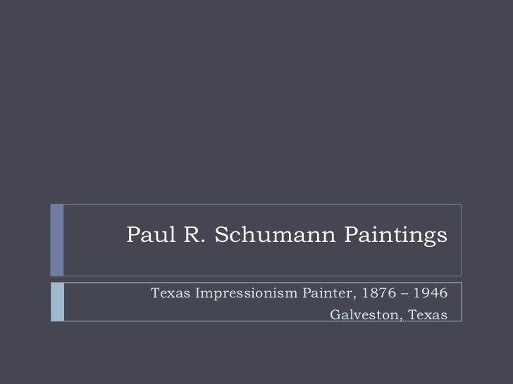 Paul R. Schumann Paintings<br />Texas Impressionism Painter, 1876 – 1946<br />Galveston, Texas<br />
