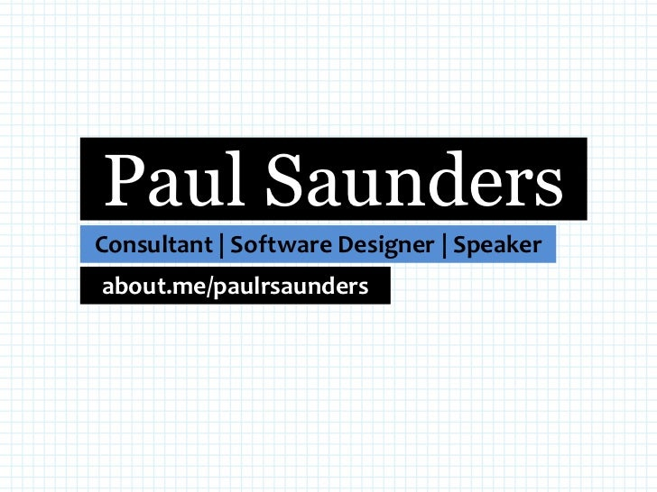 Paul Saunders<br />Consultant | Software Designer | Speaker<br />about.me/paulrsaunders<br />