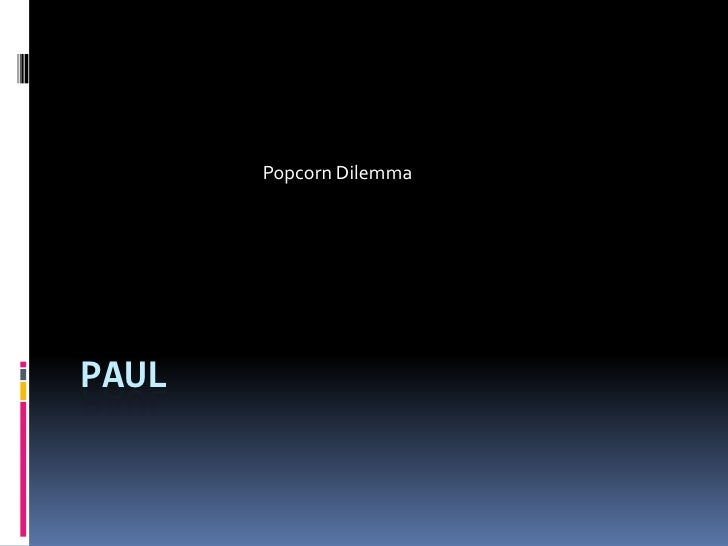 Paul<br />Popcorn Dilemma<br />