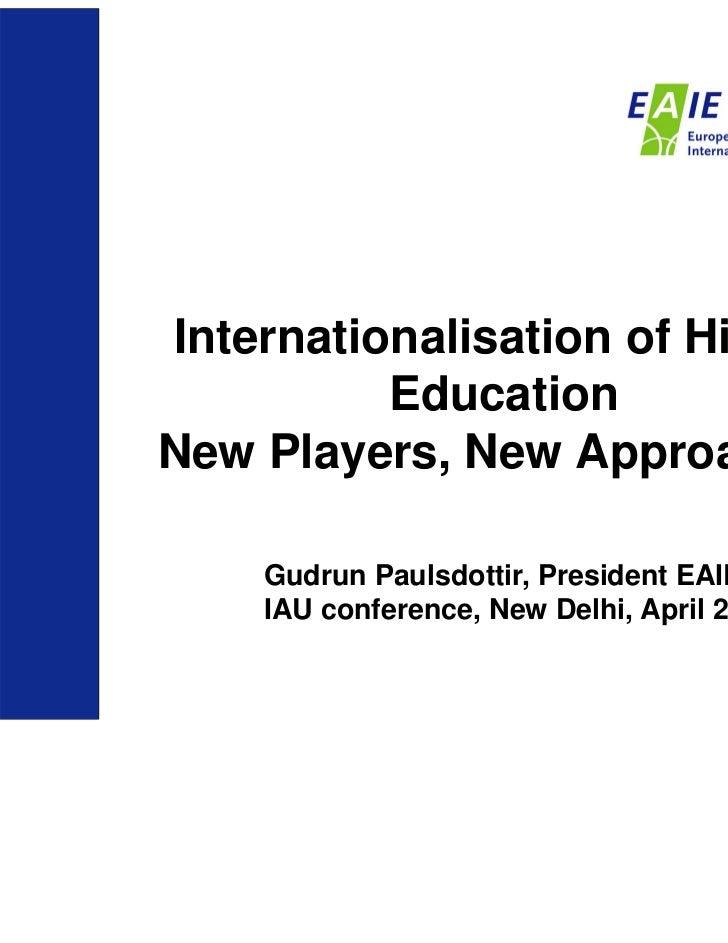 Internationalisation of Higher          EducationNew Players, New Approaches    Gudrun Paulsdottir, President EAIE,    IAU...