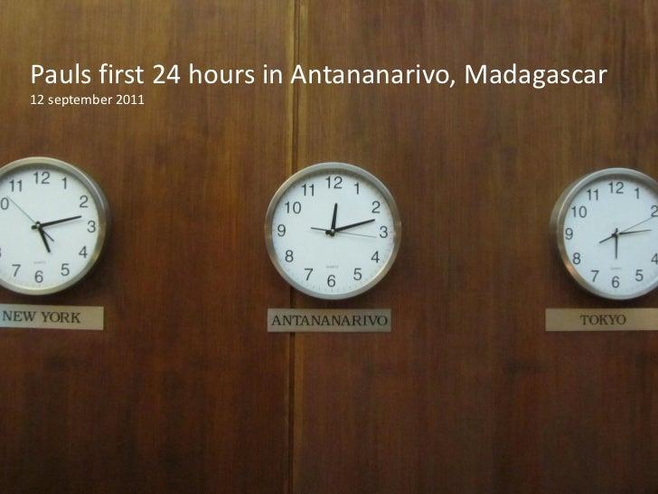 Pauls first 24 hours in Antananarivo, Madagascar12 september 2011