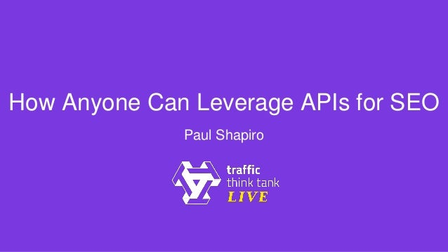 How Anyone Can Leverage APIs for SEO Paul Shapiro